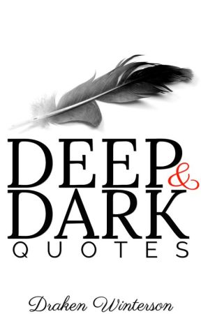 Deep & Dark Quotes by DrakenWinterson