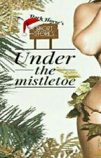 Under The Mistletoe  by darkhorseauthor