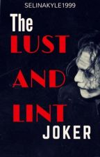 Lust and Lint - The Joker by selinakyle1999