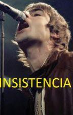 Insistencia (Fanfic de Liam Gallagher) by CrisHewsonGallagher