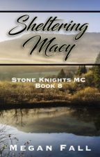 Sheltering Macy ✔️ (#8~Stone Knight's MC) by Meganfall