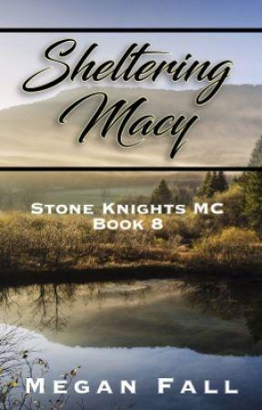Sheltering Macy ✔️ (#8~Stone Knight's MC) by Meganfall