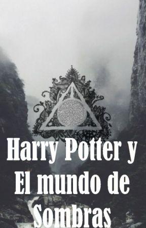 Harry Potter y El mundo de Sombras. by karykidou14
