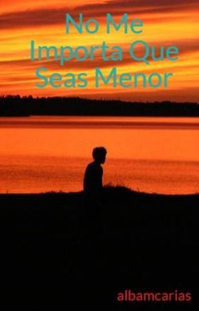 No Me Importa Que Seas Menor by albamcarias