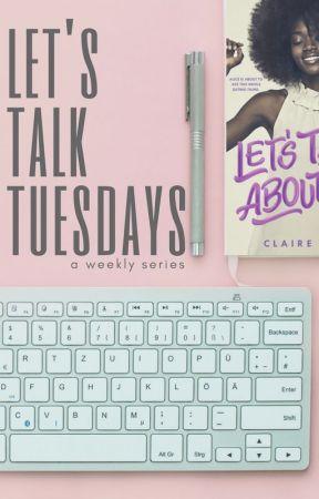 Let's Talk Tuesdays by ClaireKann