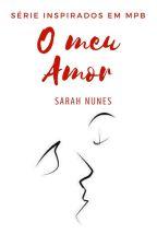 O Meu Amor by SarahRRNunes