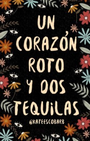 Un corazón roto y dos tequilas by kateescobarb
