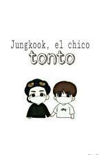 Jungkook, el chico tonto. ➸Vkook by Babx_97