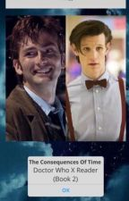 The Consequences Of Time {Doctor Who X Reader}  Book 2 by BrehtSheekey