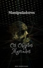 Manipuladores: Os Objetos Marcados by BenHurRodrigues