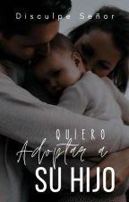 Quiero Adoptar A Su Hijo |DS#1| by alice_vampira_100
