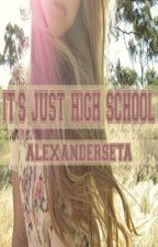 It's Just High School by AlexanderMikailSeta