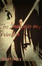 The Prince is my Princess (Short Story) by Giant_Midget