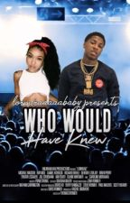 Who Would Have Knew..|•Nba YoungBoy• | COMPLETED by lormiraaaaababy