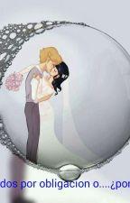 casados por obligación o... ¿por amor? (adrinette)(Editando) by RebecaMarichat
