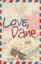 Love, Dane. by tarajuliaaa