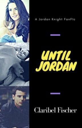 Until Jordan- Jordan Knight Fanfic by ClaryKnight23