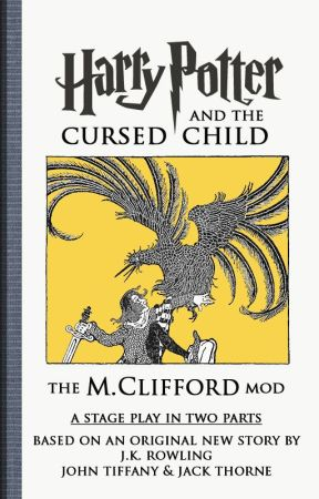Harry Potter and the Cursed Child (The M. Clifford MOD) by MCliffordAuthor