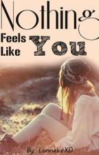 Nothing Feels Like You {sequel Friends?} by LonnekeXD