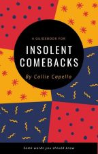 Insolent Comebacks |✓   by Callie2309