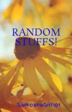RANDOM STUFFS! by SamoanaGirl101