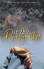 Intento de chica perfecta by Tropical_Girl
