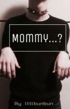 Mommy...? by lttlbunbun