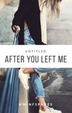 Untitled: After you Left me by kwinfspades