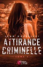 Attirance criminelle (Tome 2) by madworld____