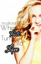 When Hate Turns Into Love (On Hold) by Muskaan13