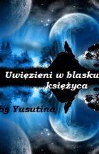 Uwięzieni w blasku księżyca by Yusutina