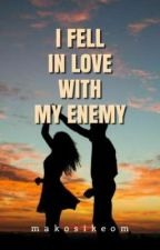 I FELL IN LOVE WITH MY ENEMY  by yoursecretwhisperer