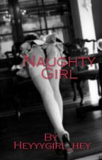 Naughty Girl by Heyyygirl_hey