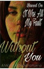 Without You(#Based on It Was All My Fault) by ebullient_soul