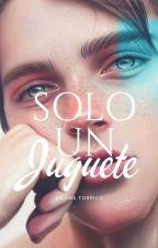 Solo un Juguete © by ArianaTorrico6