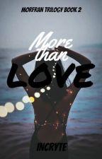 More than love (Morfran Trilogy, #2) by incryte