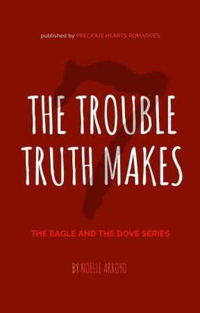 The Eagle and the Dove 7: THE TROUBLE TRUTH MAKES by NoelleArroyoPHR