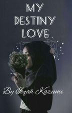 My Destiny Love  by IeqahKazumi