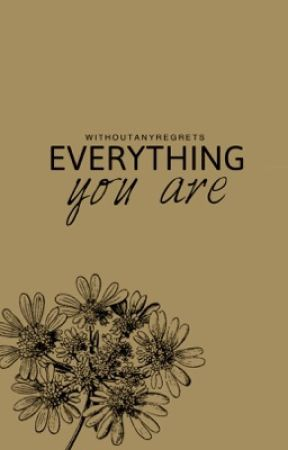 EVERYTHING YOU ARE by WithoutAnyRegrets