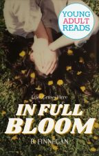 In Full Bloom   COMPLETED by notgonnabailyouout