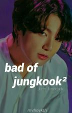 BAD OF JUNGKOOK²  • JJK by myboykth