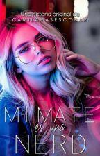 Mi Mate es una nerd #wattys2018 by CamilaMasEscobar