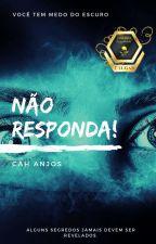 NÃO RESPONDA! by CarinaDosAnjos