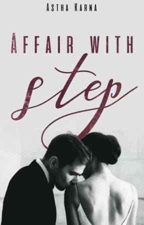 Affair With Step by AsthaKarna