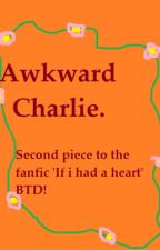 Awkward Charlie (follow on to if I had a heart fanfic of mine) by twistyswife27