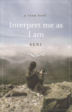 Interpret me as I am ✈⏳RANTBOOK by -Seni-