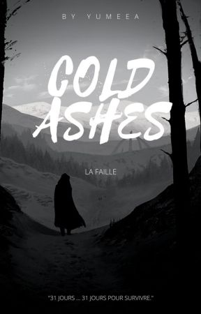 COLD ASHES | La Faille by Yumeea
