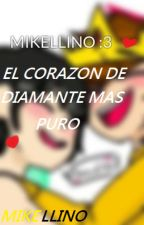 El Corazon De Diamante Mas Puro  (Mikelino) by AngelinaLaPro777