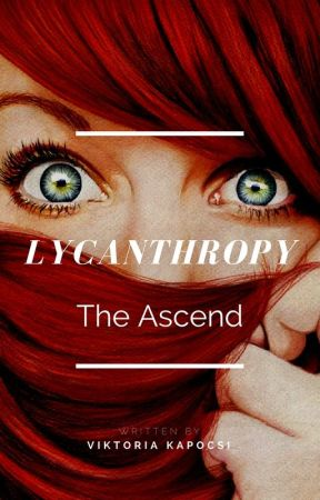 Lycanthropy; The Ascend by ZoeyMonteny