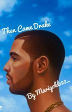 Then Came Drake by Marigold123_